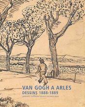 Van Gogh à Arles ; dessins 1888-1889 - Couverture - Format classique