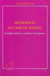 Metropoles De L'Asie Du Sudest. Strategies Urbaines Et - Couverture - Format classique