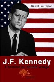 J.-F. Kennedy, l'homme au double visage - Couverture - Format classique