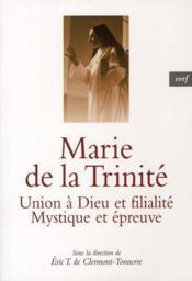 Marie de la Trinité ; union à Dieu et filialité ; mystique et épreuve - Couverture - Format classique