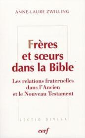 Frères et soeurs dans la Bible ; relations fraternelles dans l'Ancien et le Nouveau Testament - Couverture - Format classique