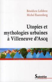 Utopies et mythologies urbaines a villeneuve d ascq - Couverture - Format classique