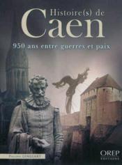 Histoire(s) de Caen ; 950 ans entre guerres et paix - Couverture - Format classique
