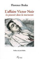 L'affaire Victor Noir ; le pouvoir dans la tourmente - Couverture - Format classique