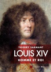 Louis XIV ; l'homme et le roi - Couverture - Format classique