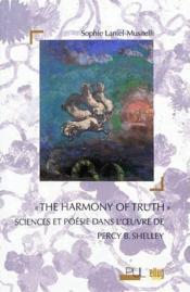 The Harmony Of Truth. Sciences Et Poesie Dans L'Uvre De Percy B.Shel Ley - Couverture - Format classique