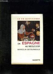 La Vie Quotidienne En Espagne Au Siecle D Or. - Couverture - Format classique