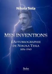 Mes inventions ; l'autobiographie de Nikola Tesla - Couverture - Format classique