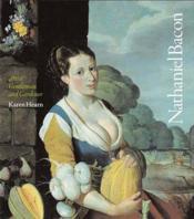 Nathaniel Bacon Artist Gentleman Gardener /Anglais - Couverture - Format classique