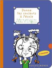 Donne tes couleurs à l'école ; cahier de poésie pour dire le bonheur de nos différences - Couverture - Format classique