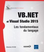 VB.NET et Visual Studio 2015 ; les fondamentaux du langage - Couverture - Format classique