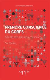 Prendre conscience du corps - eveil des sens, eveil de la conscience - Couverture - Format classique