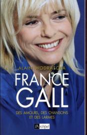 France Gall ; des amours, des chansons et des larmes - Couverture - Format classique