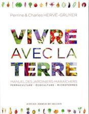 Vivre avec la terre ; manuel des jardiniers-maraîchers : permaculture, écoculture, microfermes - Couverture - Format classique
