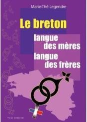 Le breton ; langue des mères, langue des frères - Couverture - Format classique