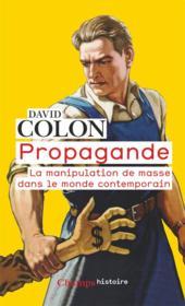 Propagande ; la manipulation de masse dans le monde contemporain - Couverture - Format classique