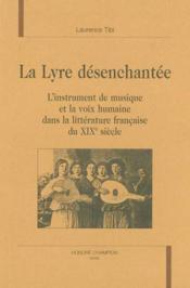La Lyre Desenchantee ; L'Instrument De Musique Et La Voix Humaine Dans La Litterature Francaise Du Xix Siecle - Couverture - Format classique
