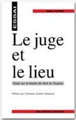 Le juge et le lieu ; essai sur le besoin de droit en Guyane - Couverture - Format classique