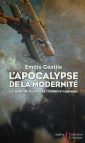 L'apocalypse de la modernité ; la Grande guerre et l'homme nouveau - Couverture - Format classique