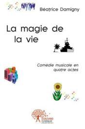 La magie de la vie ; comédie musicale en quatre actes - Couverture - Format classique
