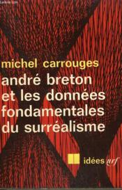 Andre Breton Et Les Donnees Fondamentales Du Surrealisme. Collection : Idees N° 121 - Couverture - Format classique