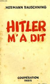 Hitler M'A Dit, Confidences Du Führer Sur Son Plan De Conquete Du Monde - Couverture - Format classique