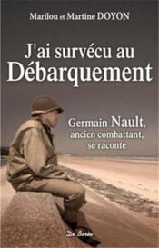 J'ai survécu au débarquement ; Germain Nault, ancien combattant, se raconte - Couverture - Format classique