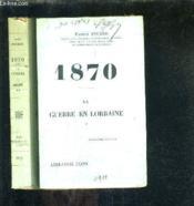 1870 - La Guerre En Lorraine - En Deux Tomes - Tomes 1 + 2 / 2e Edition. - Couverture - Format classique