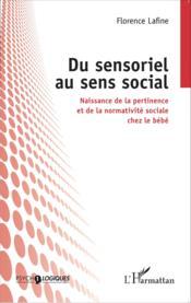 Du sensoriel au sens social naissance de la pertinence et de la normativite sociale chez le bebe - Couverture - Format classique
