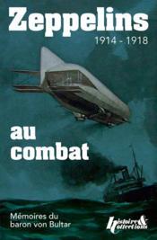 Zeppelins au combat 1914 - 1918 ; mémoires du baron von Bultar - Couverture - Format classique