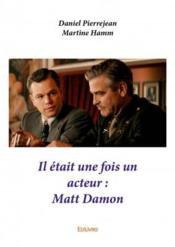 Il était une fois un acteur : Matt Damon - Couverture - Format classique
