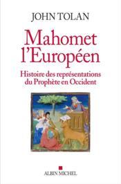 Mahomet l'européen ; histoire des représentations du Prophète en Occident - Couverture - Format classique
