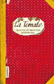 La tomate ; recettes et variations gourmandes - Couverture - Format classique