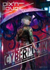 L'histoire du cyberpunk ; littérature, cinéma et jeu vidéo - Couverture - Format classique