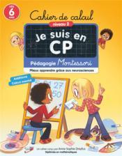 Je suis en CP ; cahier de calcul niveau 2 ; pédagogie Montessori ; mieux apprendre grâce aux neurosciences - Couverture - Format classique