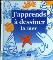 J'Apprends A Dessiner ; La Mer - Couverture - Format classique