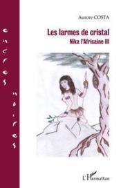 Les larmes de cristal ; Nika l'Africaine III - Couverture - Format classique