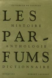 Les parfums ; histoire, anthologie, dictionnaire - Couverture - Format classique