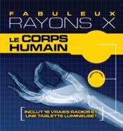 Fabuleux rayons X ; le corps humain - Couverture - Format classique