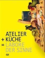 Atelier + kitchen laboratories of the senses/atelier + kuche = labore der sinne /anglais/allemand - Couverture - Format classique