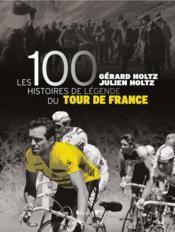 Les 100 histoires de légende du tour de France - Couverture - Format classique