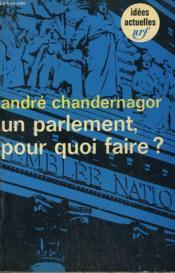 Un Parlement, Pour Quoi Faire ? Collection : Idees N° 122 - Couverture - Format classique