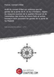 Arrêt du conseil d'état qui ordonne que les gardes de la porte de M. le duc d'Orléans, régent du royaume jouiront de la qualité d'écuyer et de l'exemption des droits de francs-fiefs et autres honneurs dont jouissent les gardes de la porte de Sa Majesté [Edition de 1721] - Couverture - Format classique