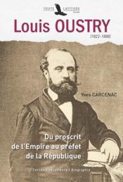 Louis Oustry (1822-1888) ; du proscrit de l'Empire au préfet de la République - Couverture - Format classique
