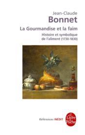 La gourmandise et la faim ; histoire et symbolique de l'aliment (1730-1830) - Couverture - Format classique