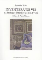 Inventer une vie ; la fabrique littéraire de l'individu - Couverture - Format classique