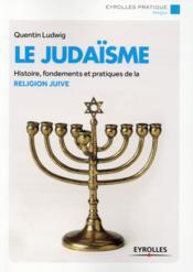 Le judaïsme ; histoire fondements et pratiques de la religion juive - Couverture - Format classique