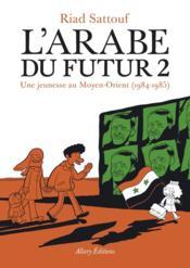 L'Arabe du futur T.2 ; une jeunesse au Moyen-Orient (1984-1985) - Couverture - Format classique