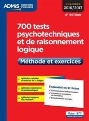 700 tests psychotechniques et de raisonnement logique ; méthode et exercices (concours 2016/2017) - Couverture - Format classique