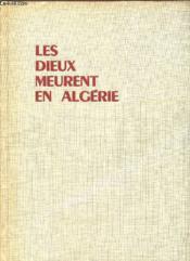 Les Dieux Meurent En Algerie. - Couverture - Format classique